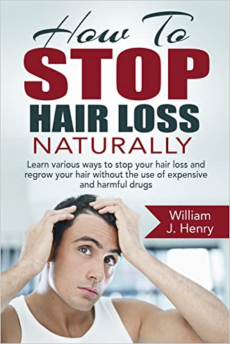 How To Stop Hair Loss Naturally: Learn various ways to stop your hair loss and regrow your hair without the use of expensive and harmful drugs