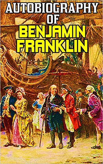 The Autobiography Of Benjamin Franklin: By Benjamin Franklin (Original & Illustrated)