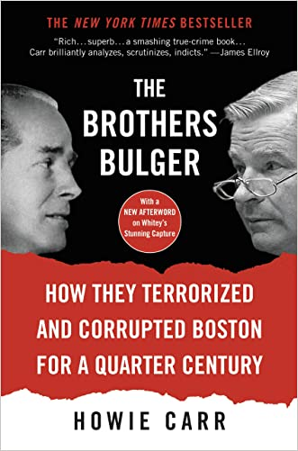 The Brothers Bulger: How They Terrorized and Corrupted Boston for a Quarter Century written by Howie Carr