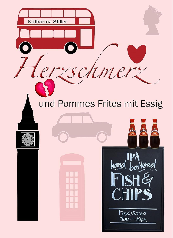 Herzschmerz und Pommes Frites mit Essig (Katharina Stiller)
