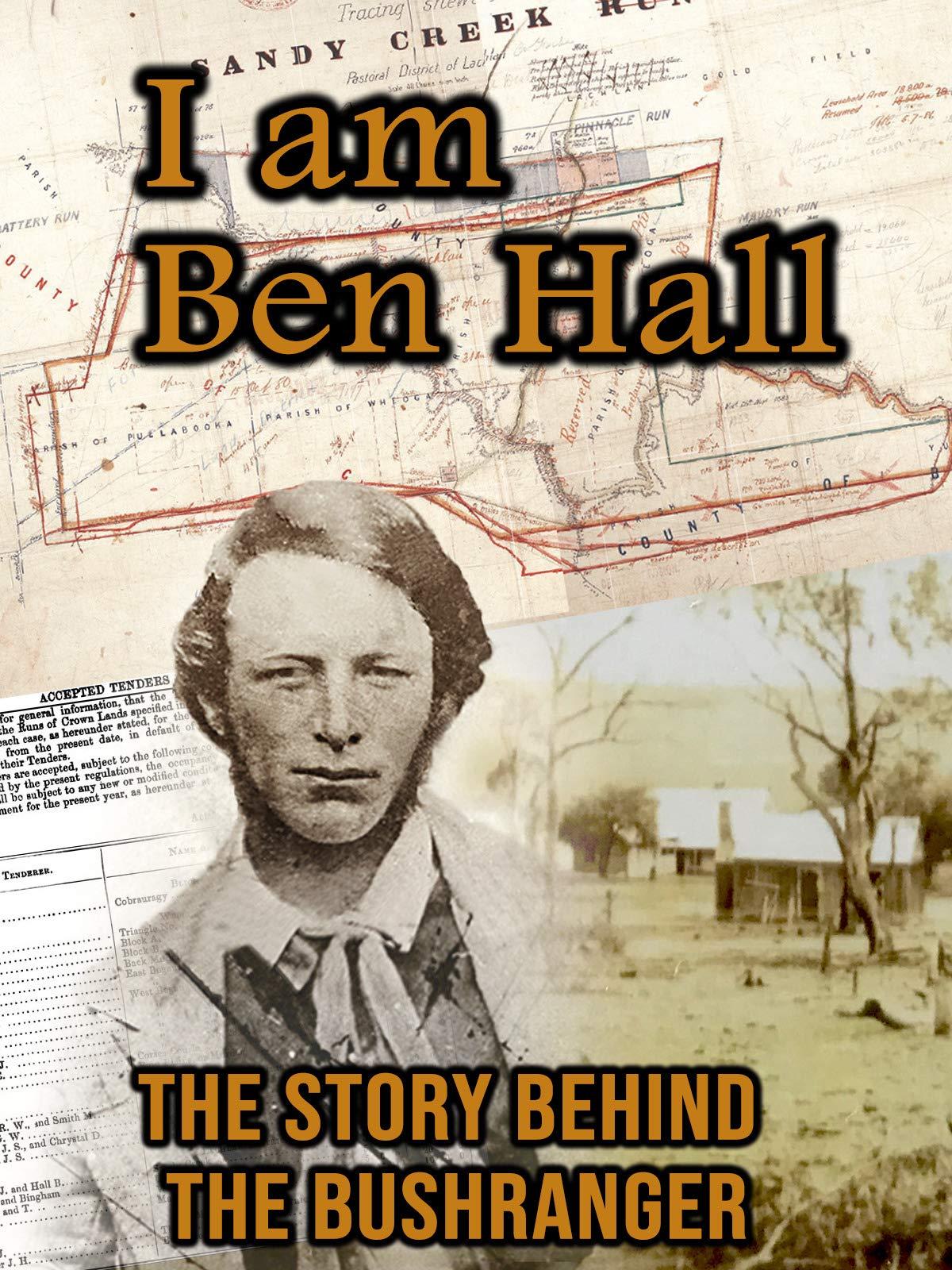 I am Ben Hall - The Story Behind the Bushranger