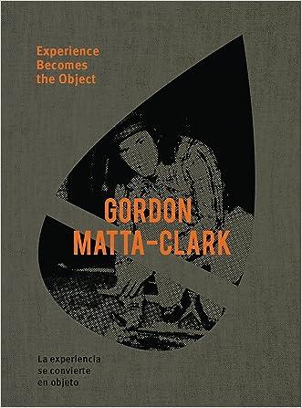 Gordon Matta-Clark: Experience Becomes the Object