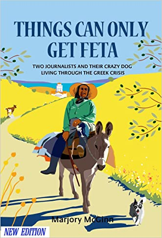 Things Can Only Get Feta: Two journalists and their crazy dog living through the Greek crisis