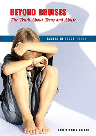 Beyond Bruises: The Truth about Teens and Abuse (Issues in Focus Today)