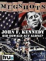 Mugshots: John F. Kennedy - Did Oswald Act Alone?