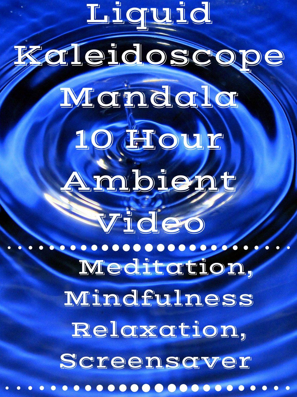 Liquid kaleidoscope mandala 10 hour ambient video meditation mindfulness relaxation screensaver on Amazon Prime Instant Video UK
