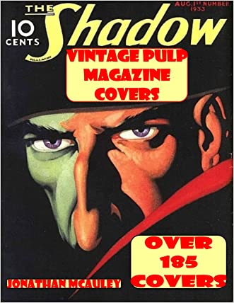 The SHADOW: Vintage Pulp Magazine Covers: OVER 185 Classic Pulp Magazine Covers FromThe 1930s & 1940s written by Jonathan H. McAuley