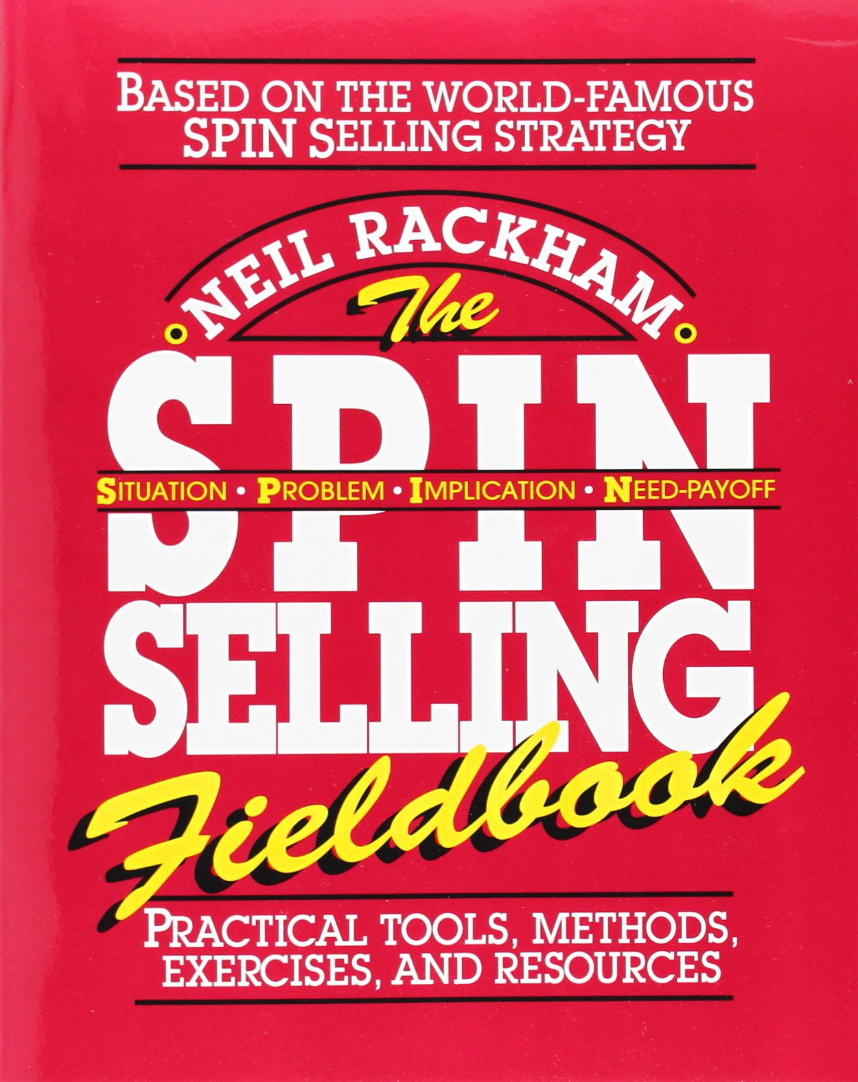 The SPIN Selling Fieldbook: Practical Tools, Methods, Exercises and Resources ISBN-13 9780070522350
