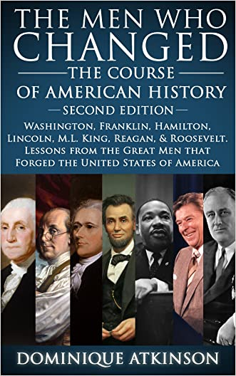 HISTORY: THE MEN WHO CHANGED THE COURSE OF AMERICAN HISTORY - 2nd EDITION: Washington, Franklin, Hamilton, Lincoln, M.L. King, Reagan, & Roosevelt. Lessons ... Abolition Gettysburg Confederacy Race)
