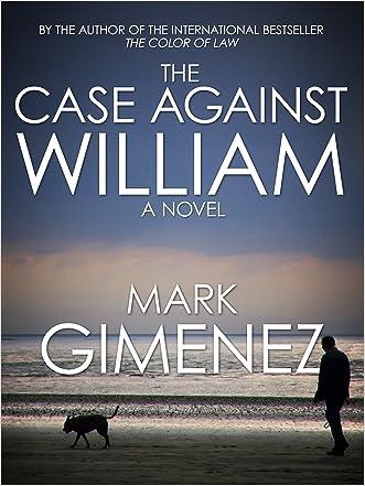The Case Against William written by Mark Gimenez