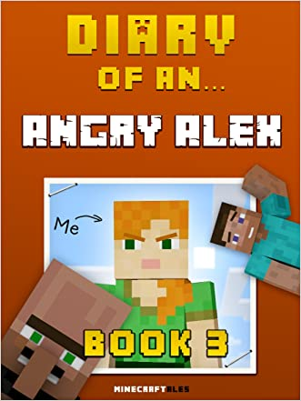 Diary of an Angry Alex: Book 3 [An Unofficial Minecraft Book] written by Crafty Nichole
