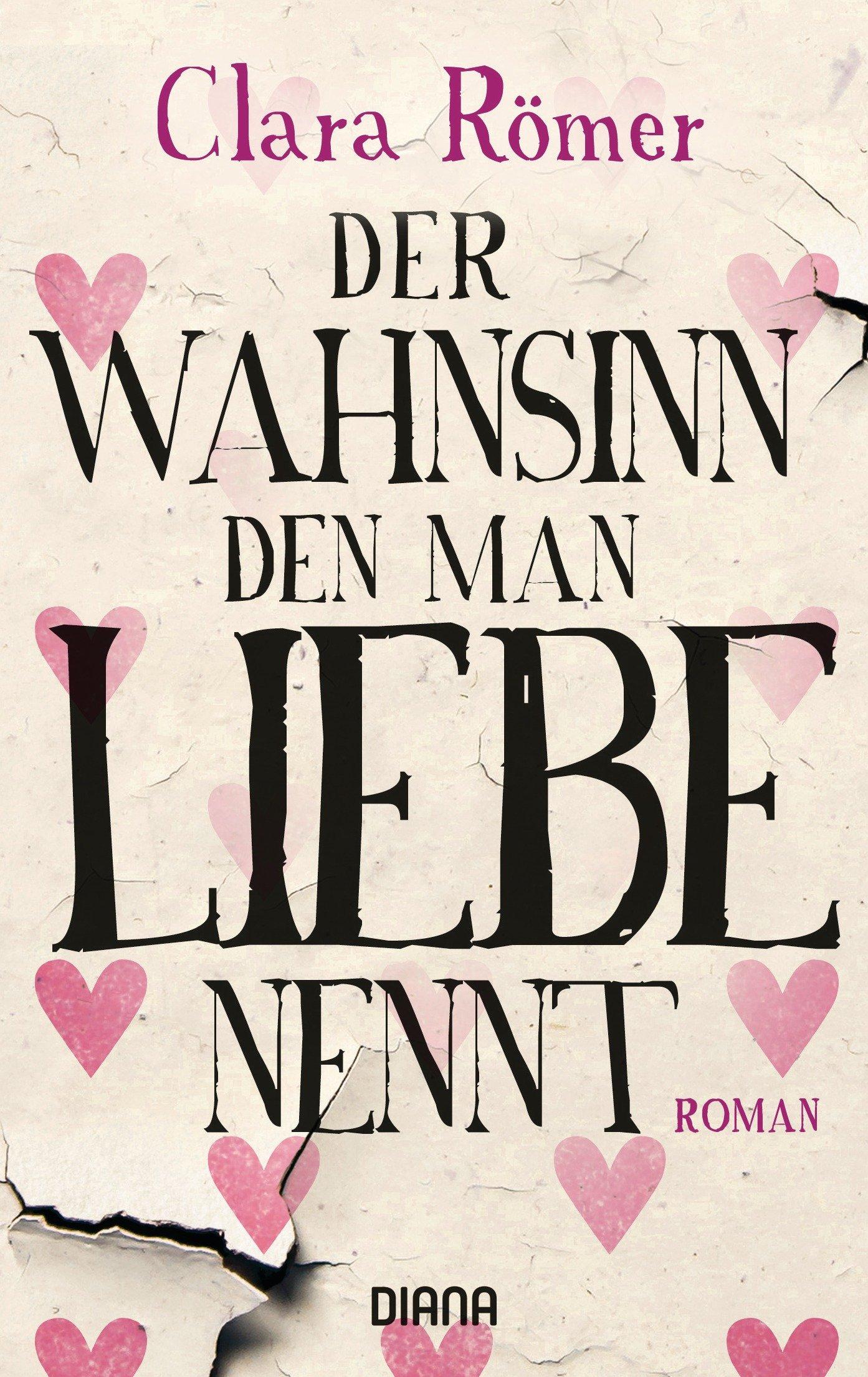 Clara Römer: Der Wahnsinn, den man Liebe nennt