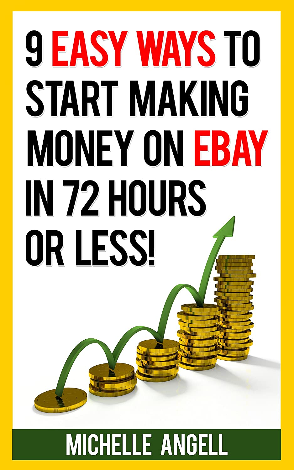9 Easy Ways to Start Making Money on Ebay in 72 Hours or Less by Michelle Angell