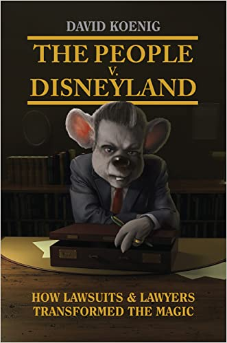 The People V. Disneyland: How Lawsuits & Lawyers Transformed the Magic