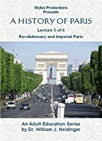 A HISTORY OF PARIS, LECTURE 5: Revolutionary and Imperial Paris