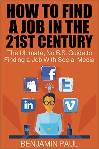 How to Find a Job in the 21st Century - The Ultimate, NO B.S. Guide to  Finding a Job With Social Media