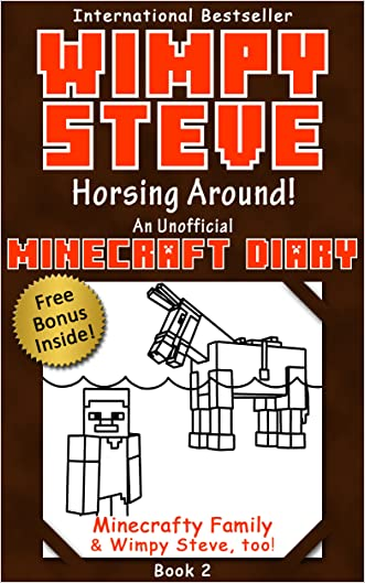 Minecraft Diary: Wimpy Steve Book 2: Horsing Around! (Unofficial Minecraft Diary) (Minecraft diary books, Minecraft books for kids age 6 7 8 9-12, Minecraft ... Steve books) (Minecraft Diary- Wimpy Steve)