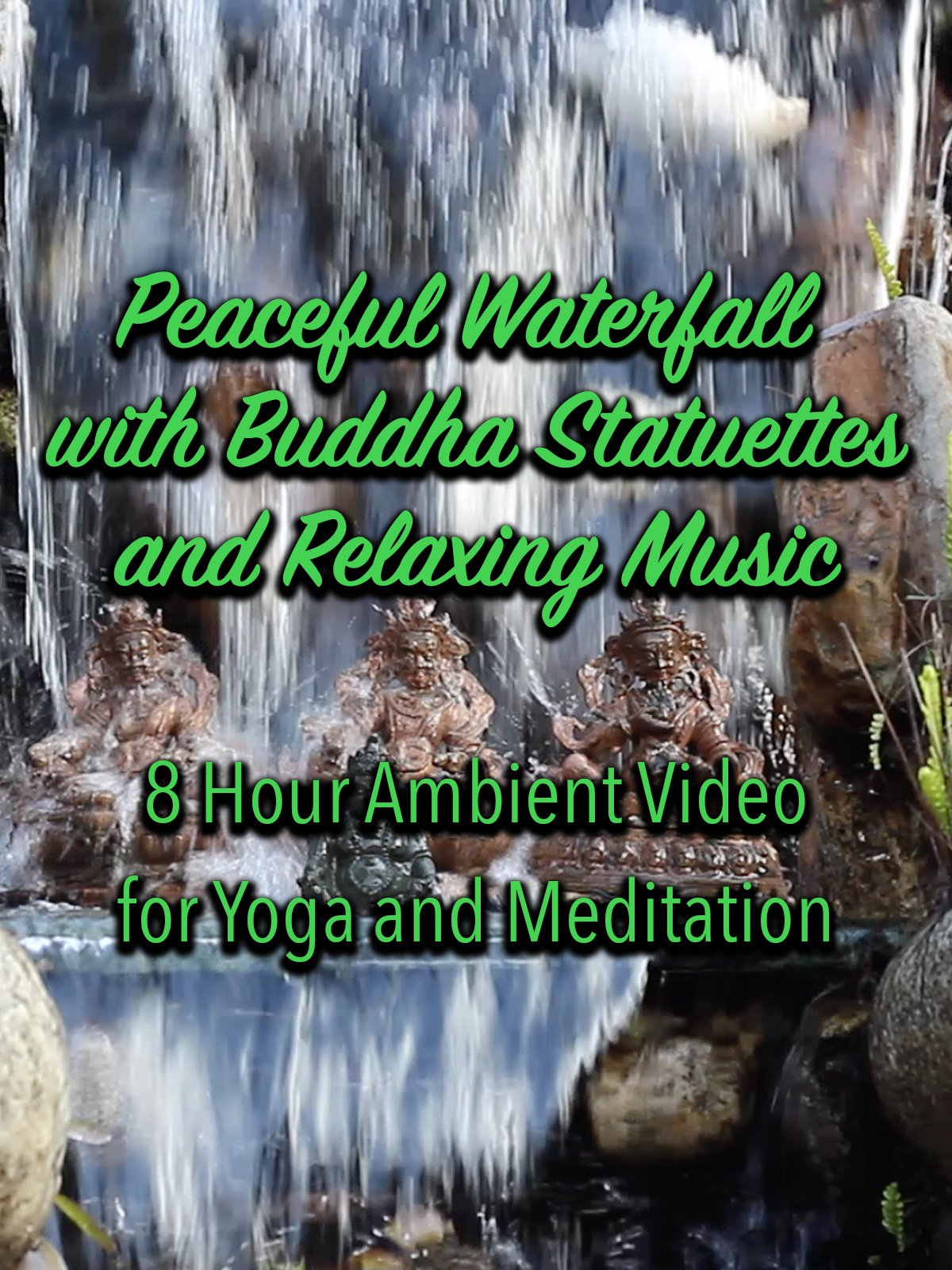 Peaceful Waterfall with Buddha Statuettes and Relaxing Music 8 Hour Ambient Video for Yoga and Meditation