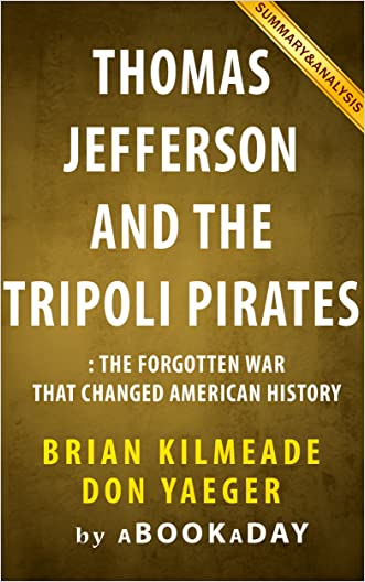 Thomas Jefferson and the Tripoli Pirates: The Forgotten War That Changed American History by Brian Kilmeade and Don Yaeger | Summary & Analysis