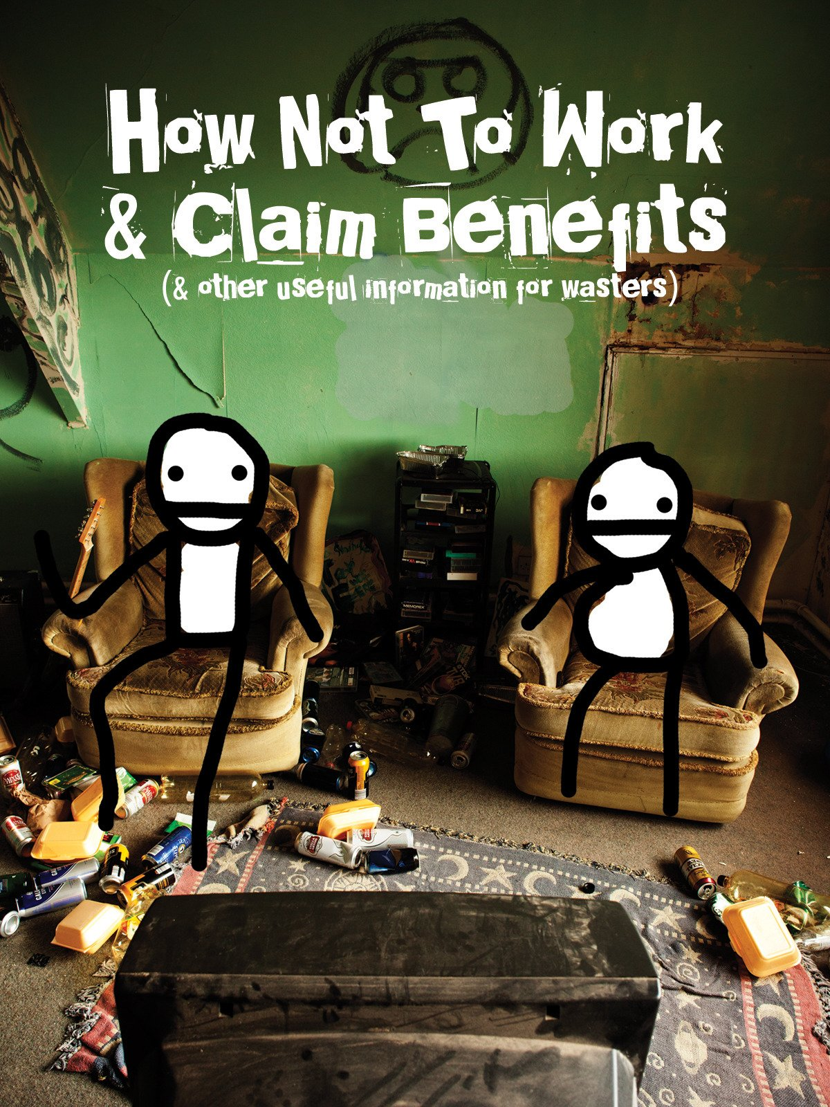 How Not to Work & Claim Benefits (and Other Useful Information for Wasters)
