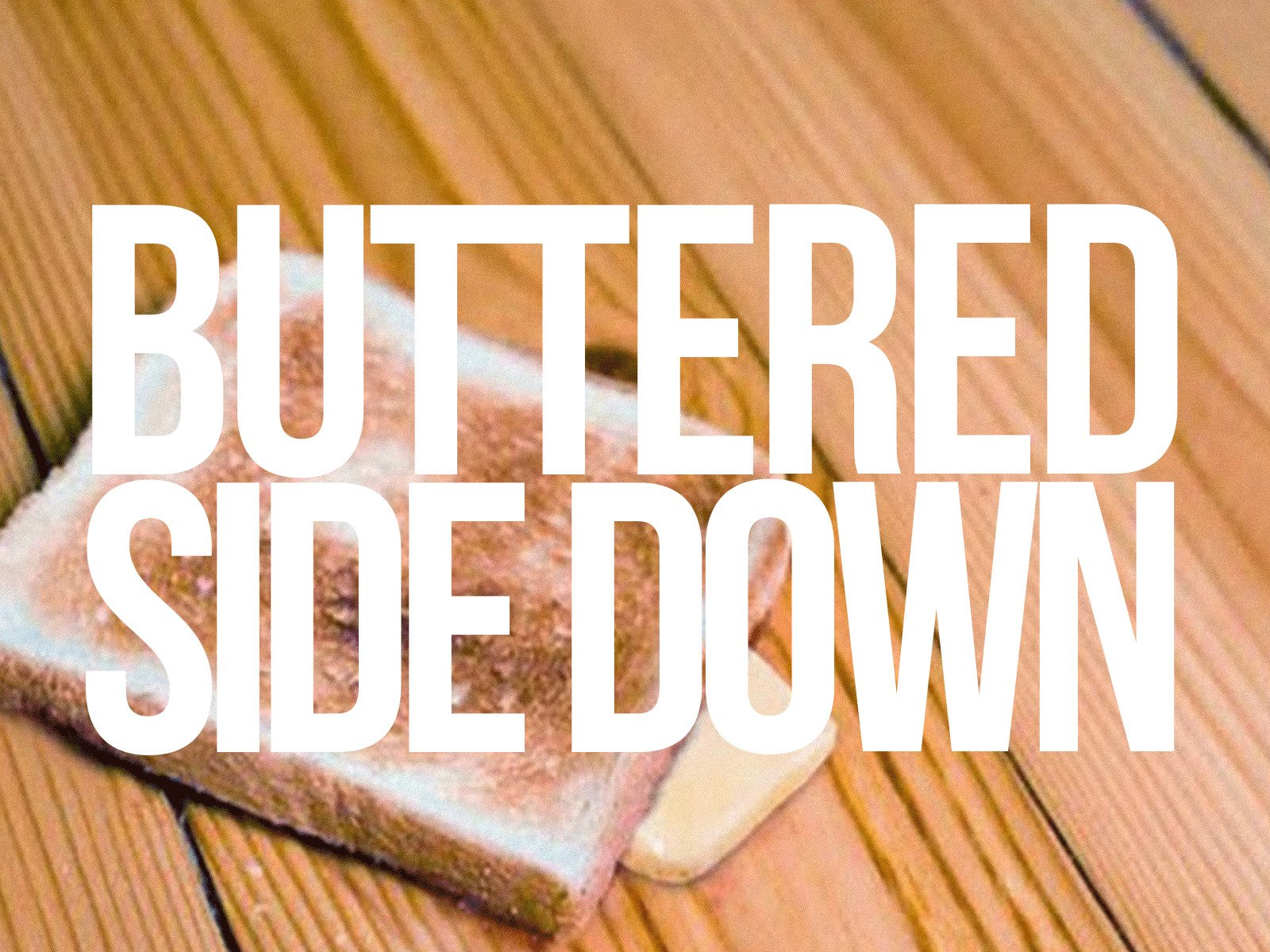 Buttered Side Down - Season 1