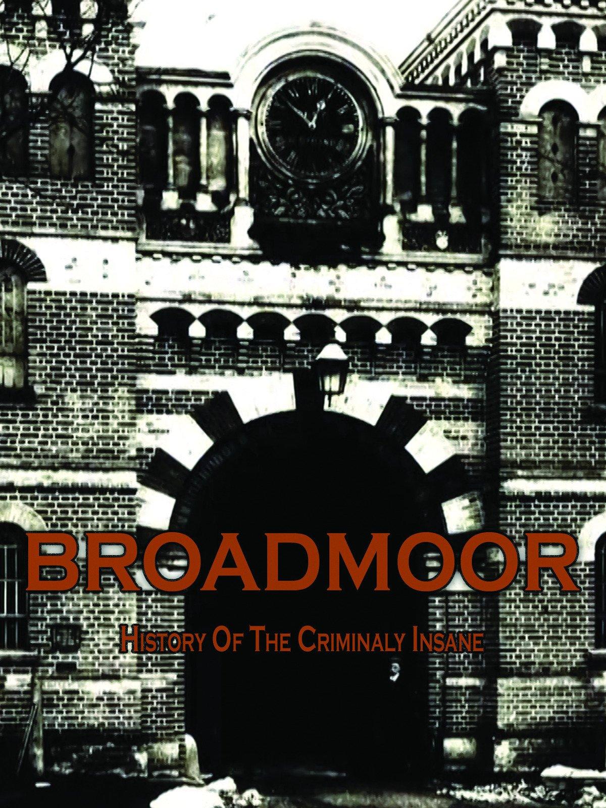 Broadmoor: A History of the Criminally Insane