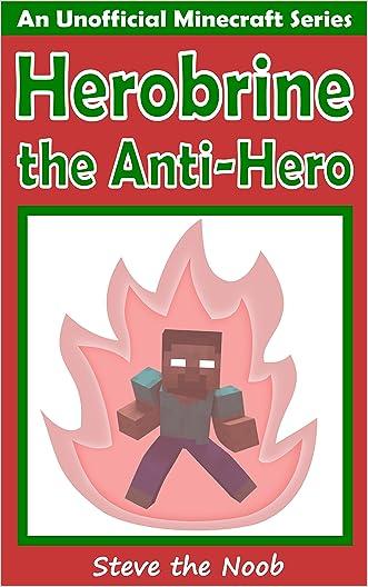 Minecraft: Herobrine the Anti-Hero (An Unofficial Minecraft Book)
