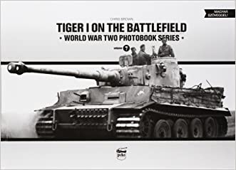 Tiger I on the Battlefield: World War Two Photobook Series Vol. 7 (English and Hungarian Edition)