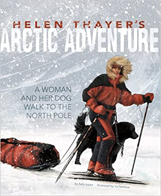 Helen Thayer's Arctic Adventure: A Woman and a Dog Walk to the North Pole (Encounter: Narrative Nonfiction Picture Books)