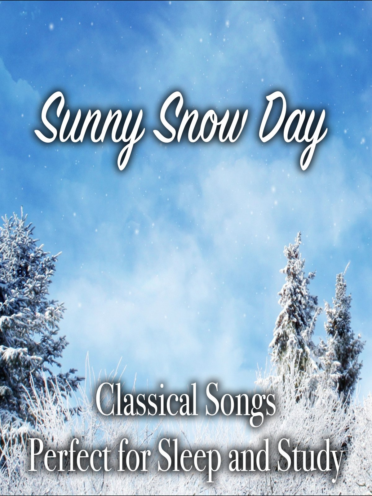 Sunny Snow Day Classical Songs Perfect for Sleep and Study on Amazon Prime Instant Video UK