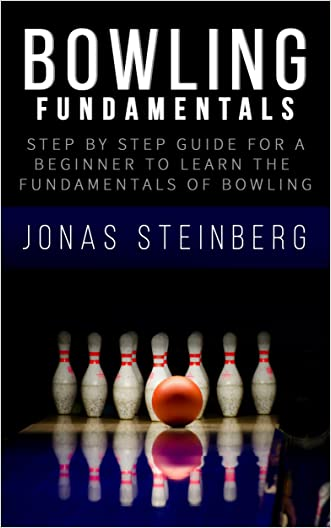 Bowling - Step By Step Guide For A Beginner To Learn The Fundamentals Of Bowling (Bowling fundamentals, Bowling Tips, Bowling Basics, Bowling Professional, Bowling Technique)