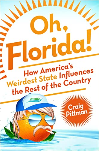 Oh, Florida!: How America's Weirdest State Influences the Rest of the Country