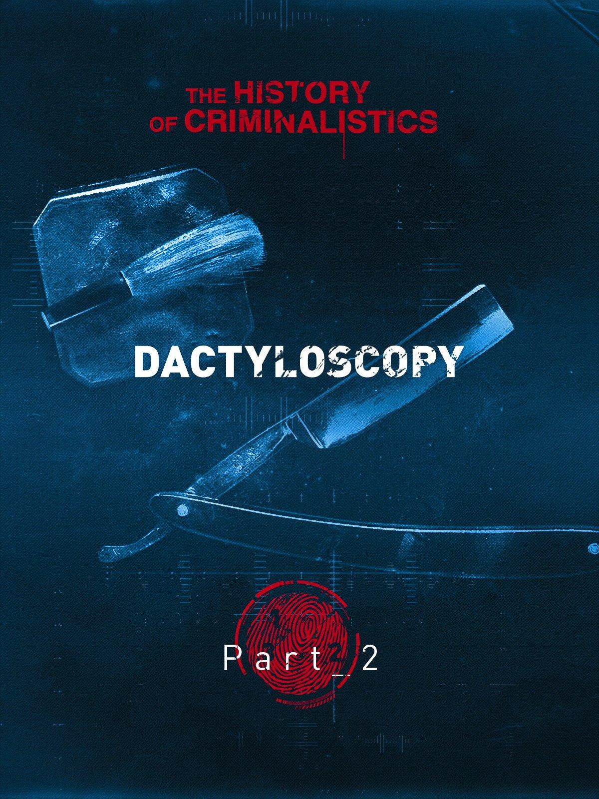 The History of Criminalistics. Dactyloscopy