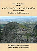The History of Ancient Greek Civilization. Lecture 7 of 10. The Rise of the Macedonians.