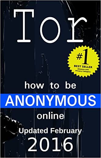 How to be Anonymous Online 2016: Step-by-Step Anonymity with Tor, Tails, Bitcoin and Writeprints