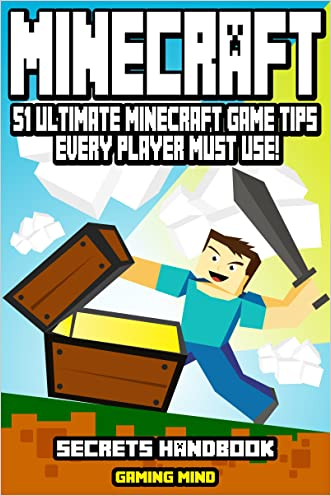 Minecraft: Minecraft Secrets Handbook: 51 Ultimate Minecraft Game Tips Every Player Must Use! (An Unofficial Minecraft Book) (Minecraft Books - Minecraft ... - Minecraft Secrets - Minecraft Diary)