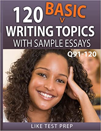 120 Basic Writing Topics with Sample Essays Q91-120 (120 Basic Writing Topics 30 Day Pack Book 4)