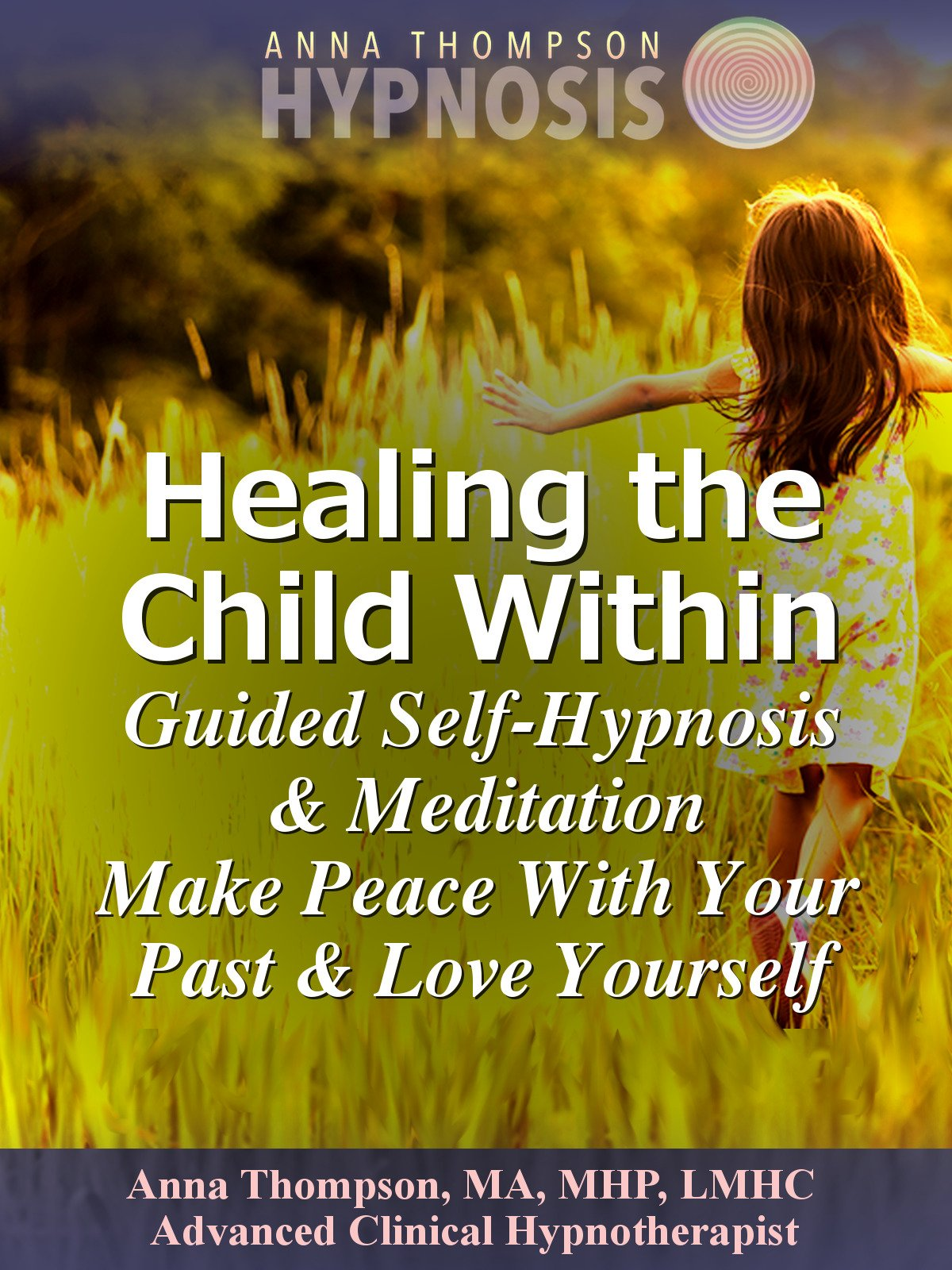 Healing the Child Within Guided Self Hypnosis & Meditation, Make Peace With Your Past & Love Yourself