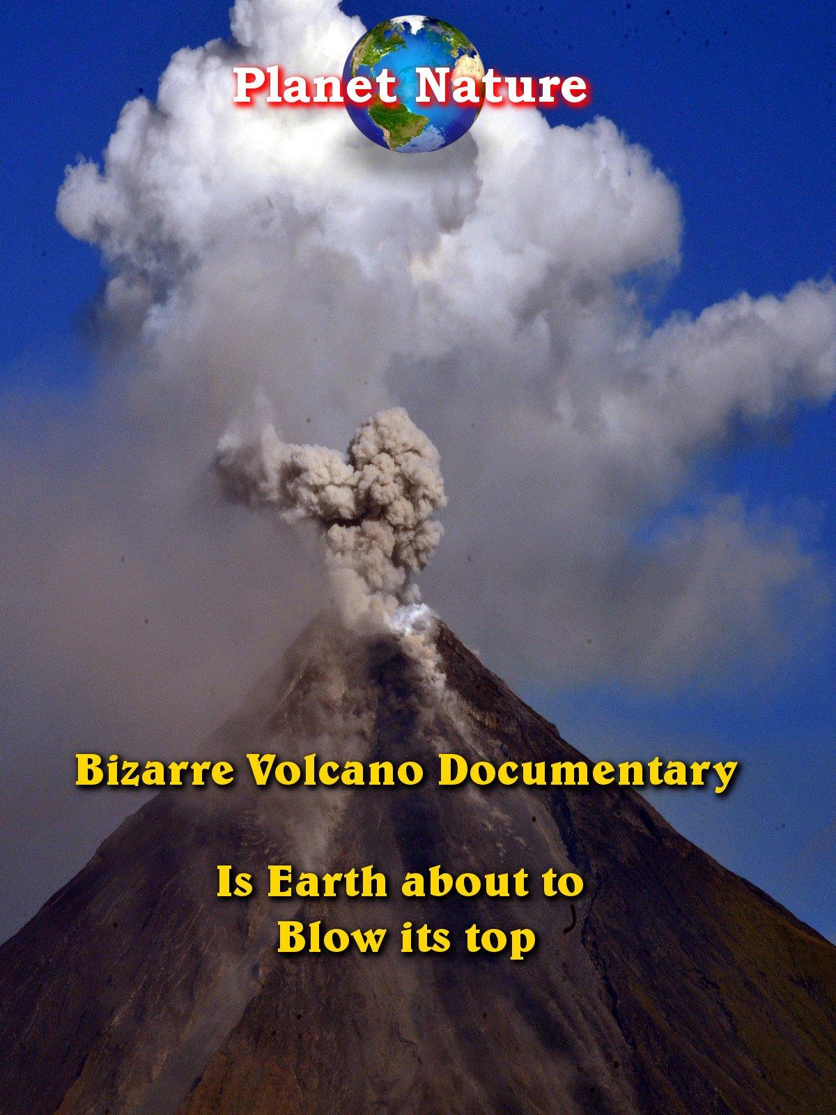 Bizarre Volcano Documentary - Is Earth About to Blow it's Top