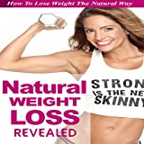Natural Weight Loss REVEALED : Discover How You Can Lose That Stuborn Fat Naturally Without Stress