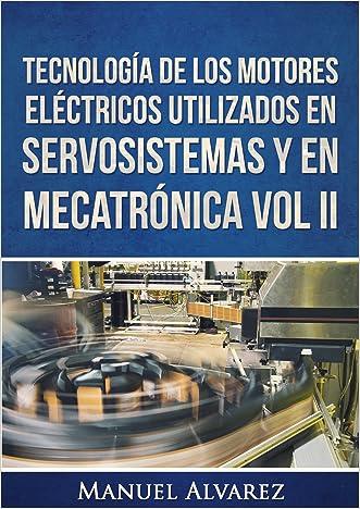 Tecnologi?a de los motores ele?ctricos utilizados en servosistemas y en mecatro?nica Vol. II (Tecnología de los dispositivos eléctricos en servosistemas y mecatrónica nº 1) (Spanish Edition)