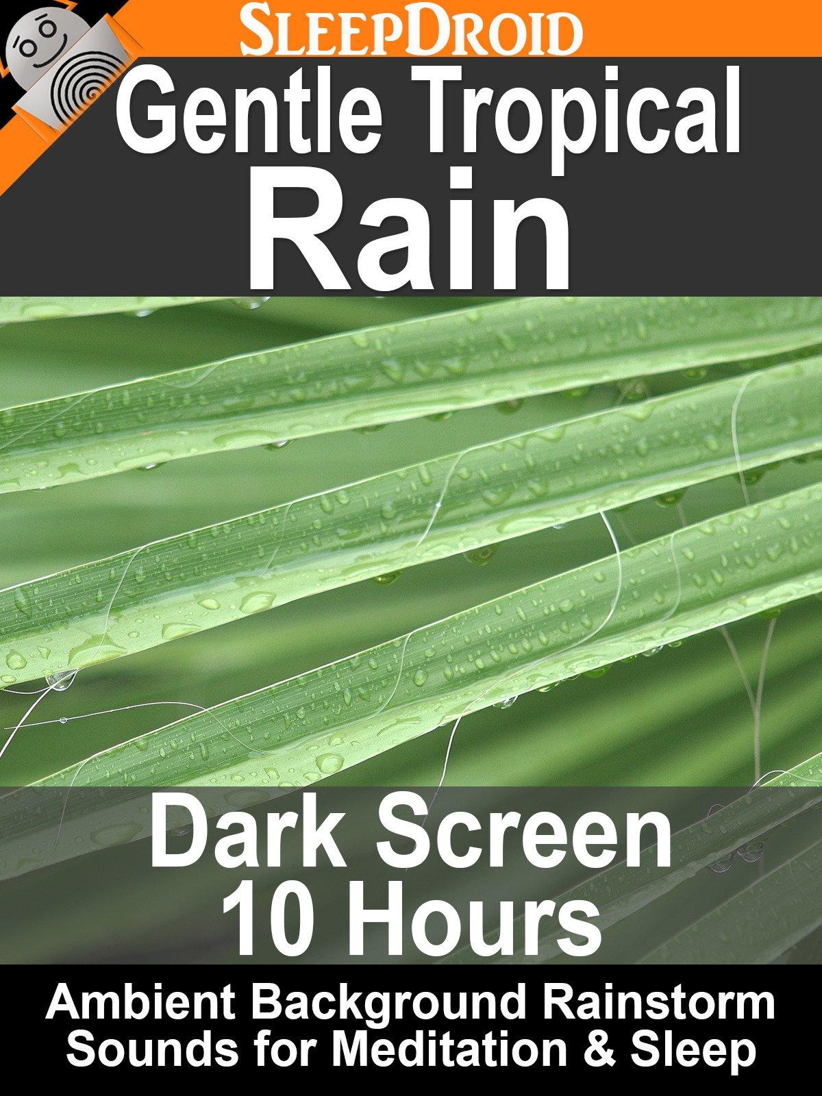 Gentle Tropical Rain: Dark Screen 10 Hours Ambient Background Rainstorm Sounds for Meditation & Sleep
