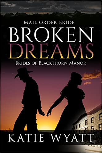 Mail Order Bride: Broken Dreams: Western Historical Romance (Brides of Blackthorn Manor Book 1)