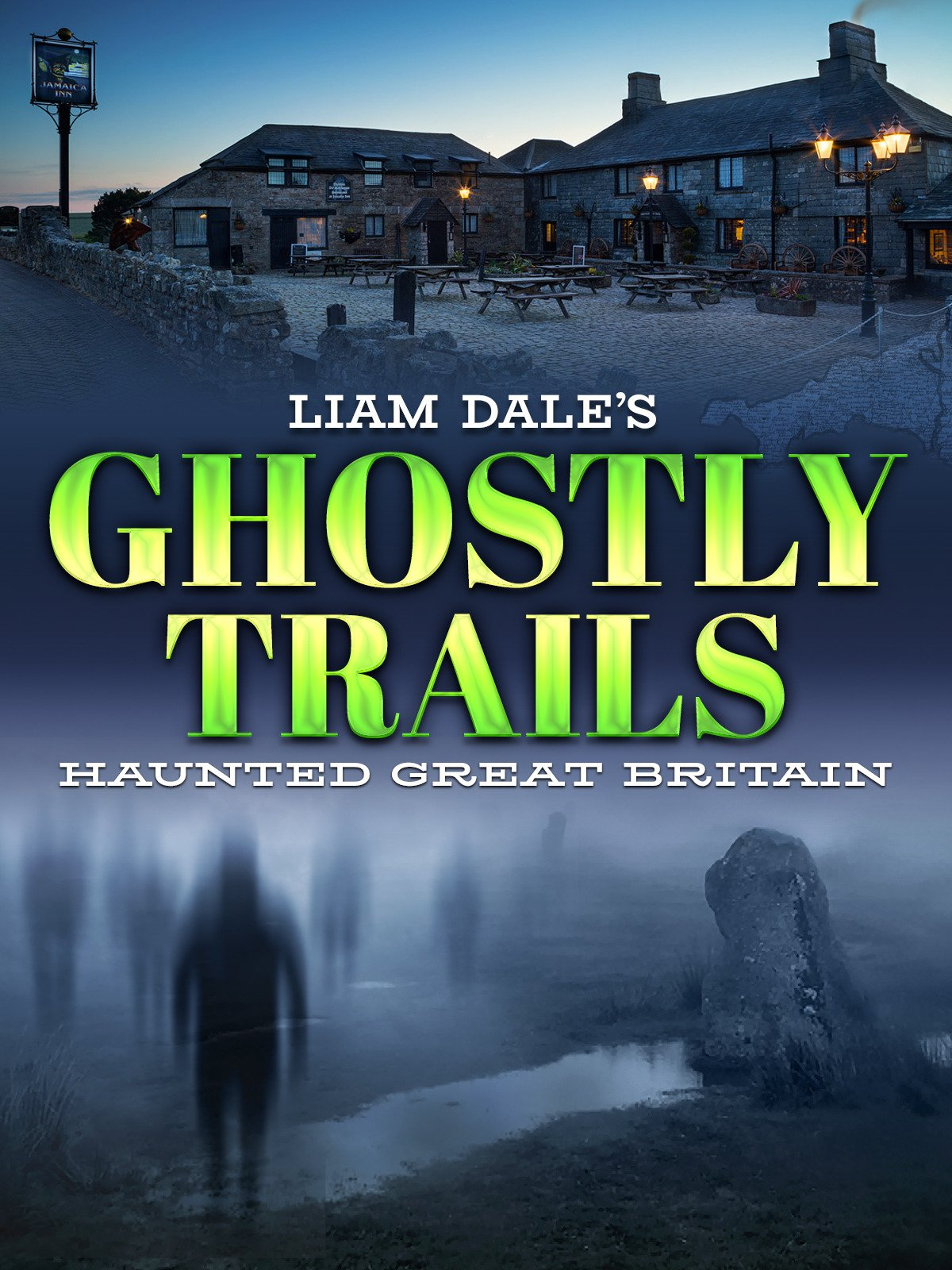 Liam Dale's Ghostly Trails: Haunted Great Britain