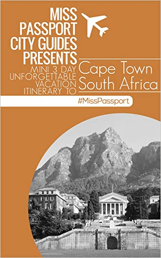 Cape Town South Africa Travel Guide: 3 Day Unforgettable Vacation Itinerary to Cape Town South Africa: Cape Town South Africa 3-Day Highlights Itin Travel Guide (Miss Passport Travel Guides Book 34)
