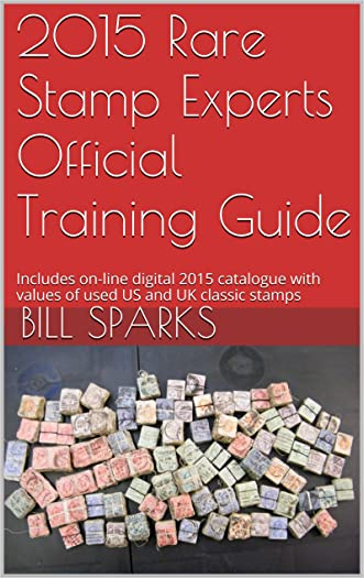 2015 Rare Stamp Experts Official Training Guide: Includes on-line digital 2015 catalogue with values of used US and UK classic stamps (Summer Edition Series One - 2015)