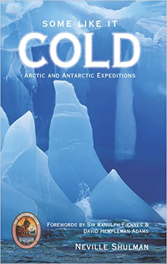 Some Like it Cold: Arctic and Antarctic Expeditions (Explorers Club Book)