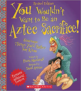 You Wouldn't Want to Be an Aztec Sacrifice (Revised Edition) (You Wouldn't Want To... (Paperback))