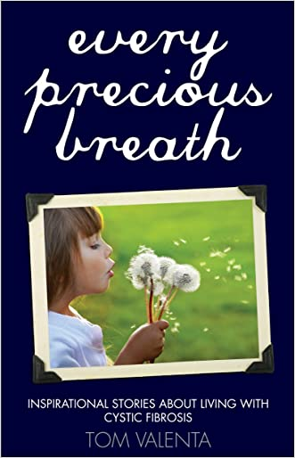 Every Precious Breath:Inspirational Stories about Living with Cystic Fibrosis written by Tom Valenta