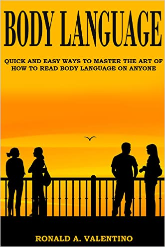 Body Language: Quick And Easy Ways to Master The Art of How to Read Body Language on Anyone